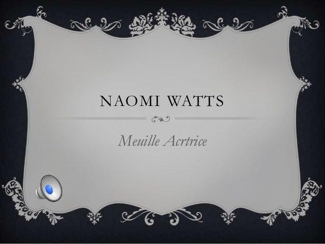 NAOMI WATTS Meuille Acrtrice