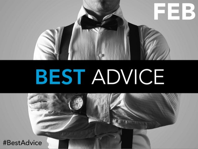 BEST ADVICE What is the you've ever gotten?