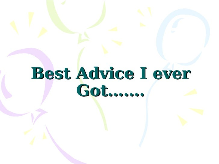 Best Advice I ever Got…….
