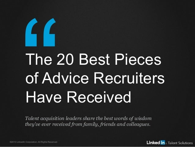 """©2013 LinkedIn Corporation. All Rights Reserved. The 20 Best Pieces of Advice Recruiters Have Received Talent acquisition..."