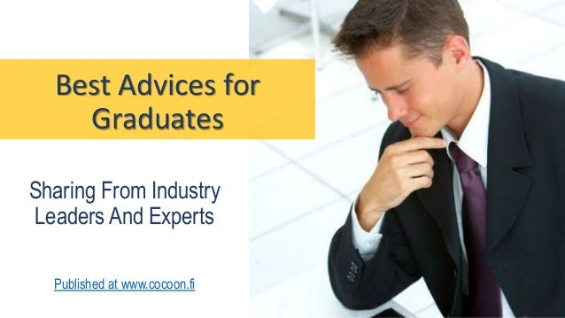 Best Advices for Graduates Sharing From Industry Leaders And Experts Published at www.cocoon.fi