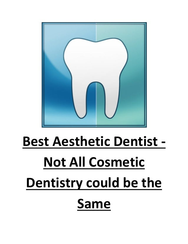 Best Aesthetic Dentist -   Not All CosmeticDentistry could be the        Same