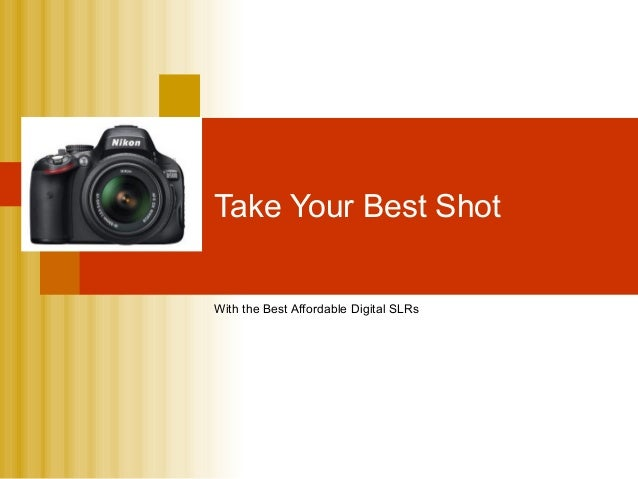Take Your Best ShotWith the Best Affordable Digital SLRs