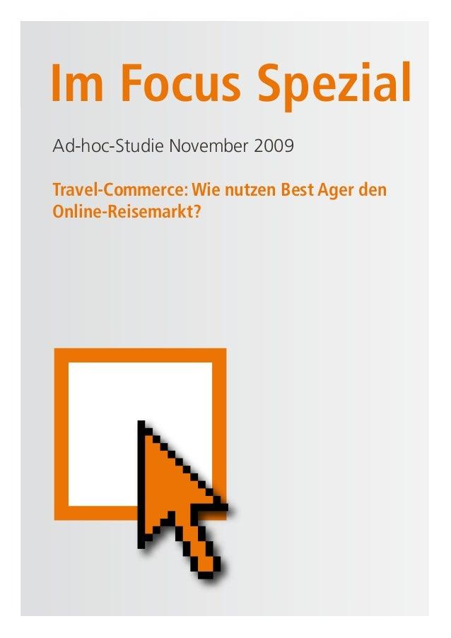 Im Focus Spezial  Im Focus Spezial  Ad-hoc-Studie November 2009  Travel-Commerce: Wie nutzen Best Ager den Online-Reisemar...