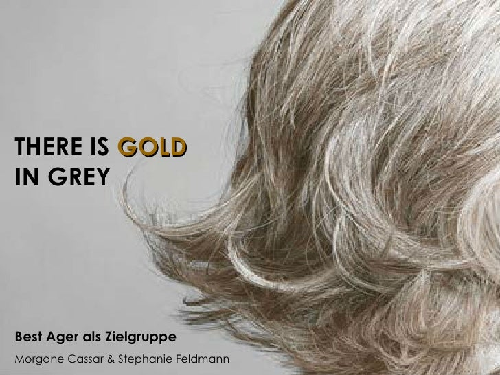 THERE IS GOLDIN GREYBest Ager als ZielgruppeMorgane Cassar & Stephanie Feldmann