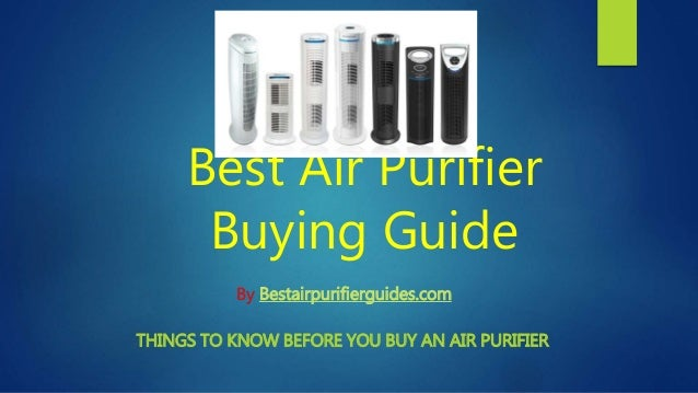 Best Air Purifier Buying Guide THINGS TO KNOW BEFORE YOU BUY AN AIR PURIFIER By Bestairpurifierguides.com