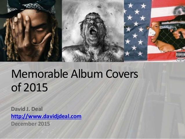Memorable Album Covers of 2015 David J. Deal http://www.davidjdeal.com December 2015