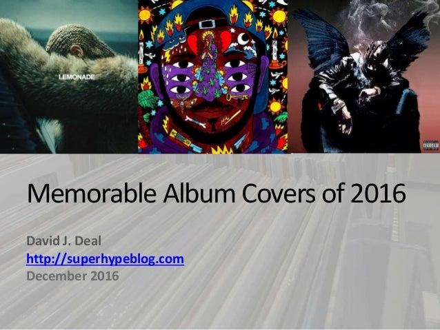 Memorable Album Covers of 2016 David J. Deal http://superhypeblog.com December 2016