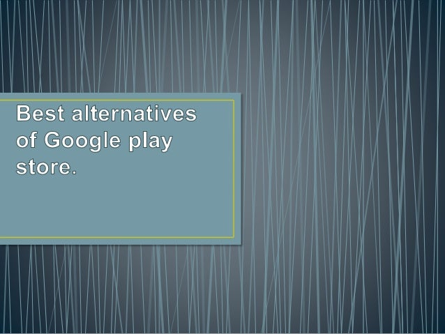 •The below are the some important cause for finding an  alternative of Google play store:  • There are many countries wher...