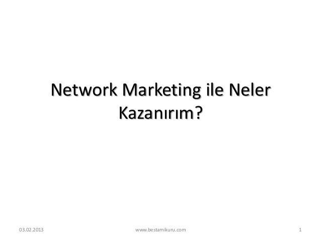 Network Marketing ile Neler                    Kazanırım?03.02.2013             www.bestamikuru.com   1