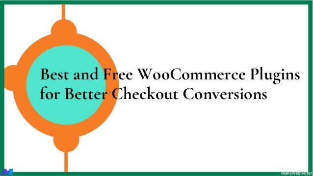 Best and Free WooCommerce Plugins for Better Checkout Conversions MakeWebBetter