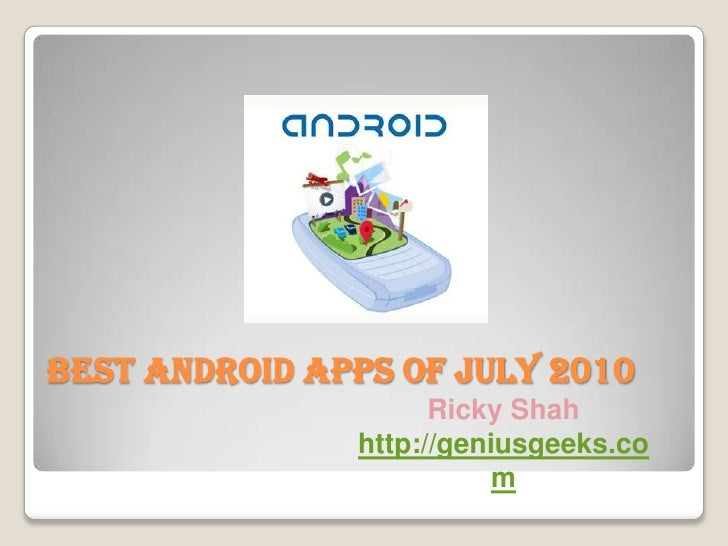 Best Android Apps Of July 2010<br />Ricky Shah<br />http://geniusgeeks.com<br />