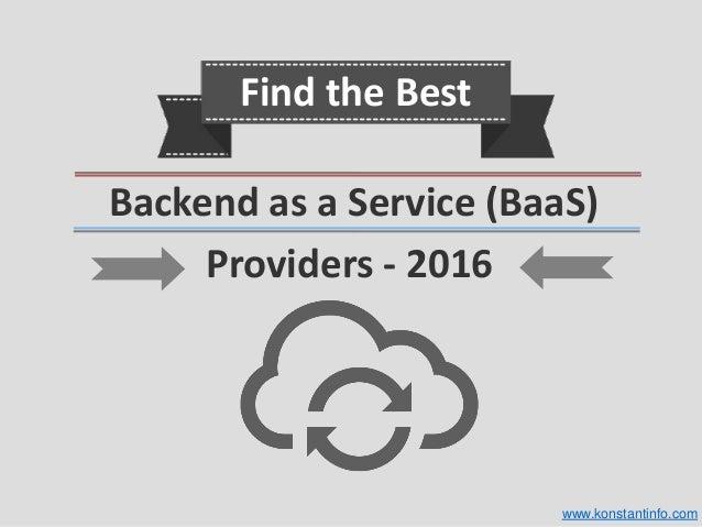 Backend as a Service (BaaS) Find the Best Providers - 2016 www.konstantinfo.com