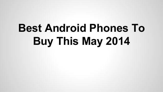 Best Android Phones To Buy This May 2014