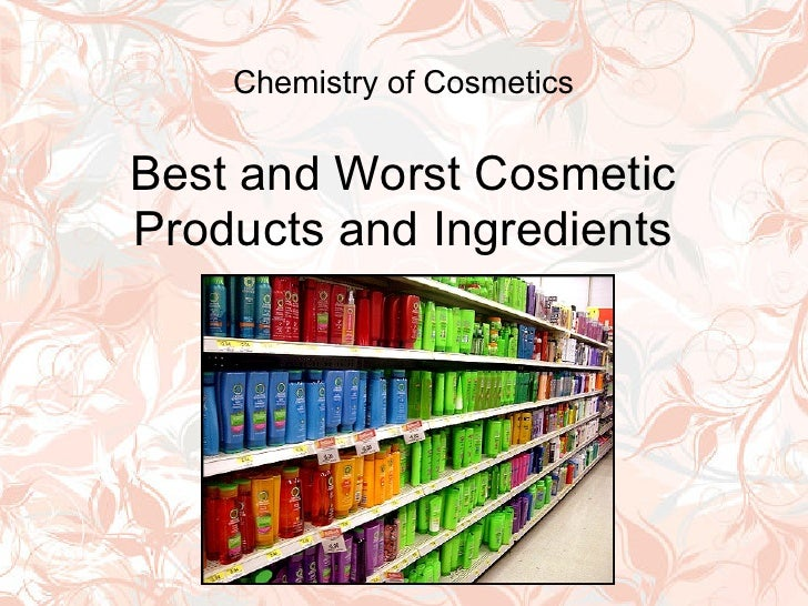 Chemistry of CosmeticsBest and Worst CosmeticProducts and Ingredients