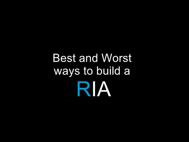 Best and Worst  ways to build a  R IA
