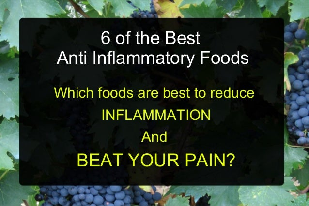 6 of the Best Anti Inflammatory Foods Which foods are best to reduce INFLAMMATION And  BEAT YOUR PAIN?