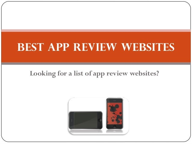 Best App Review Websites Looking for a list of app review websites?