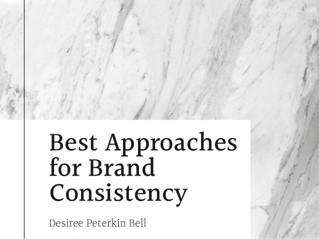 Best Approaches for Brand Consistency Desiree Peterkin Bell