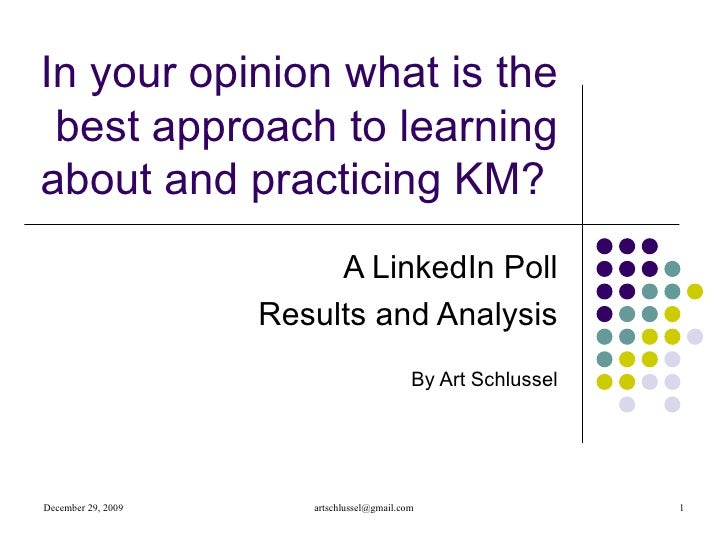 In your opinion what is the  best approach to learning about and practicing KM?  A LinkedIn Poll Results and Analysis By A...