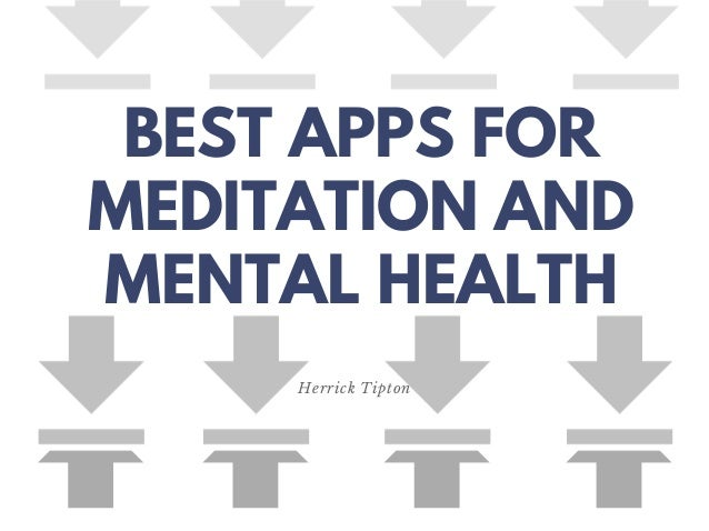 BEST APPS FOR MEDITATION AND MENTAL HEALTH Herrick Tipton
