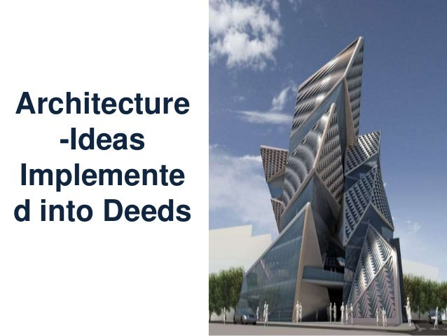 Architecture -Ideas Implemente d into Deeds