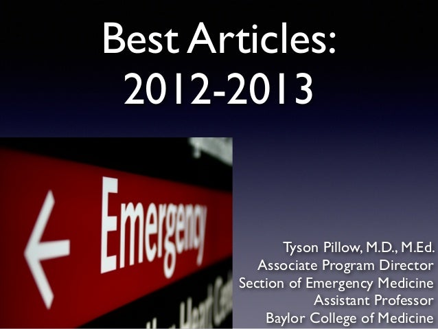 Best Articles: 2012-2013 Tyson Pillow, M.D., M.Ed. ! Associate Program Director! Section of Emergency Medicine! Assistant ...