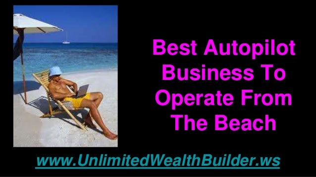 Best Autopilot Business To Operate From The Beach www.UnlimitedWealthBuilder.ws