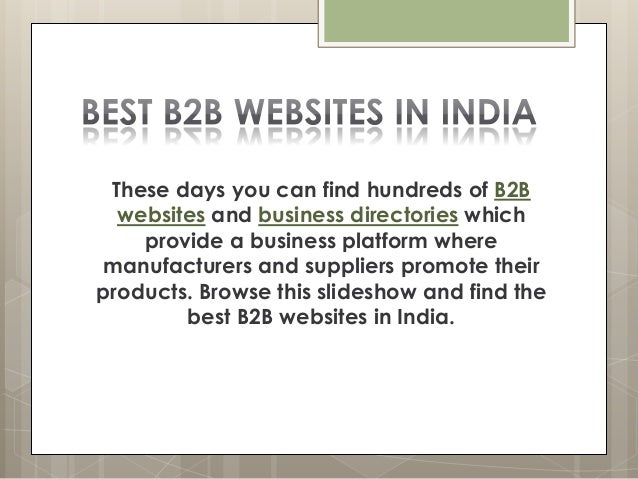 These days you can find hundreds of B2B websites and business directories which provide a business platform where manufact...