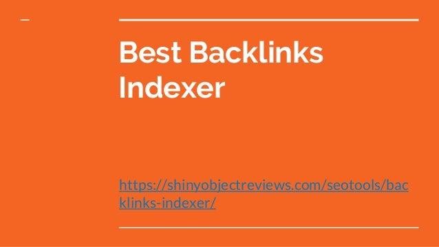 Best Backlinks Indexer https://shinyobjectreviews.com/seotools/bac klinks-indexer/