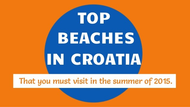 TOP BEACHES IN CROATIA That you must visit in the summer of 2015.