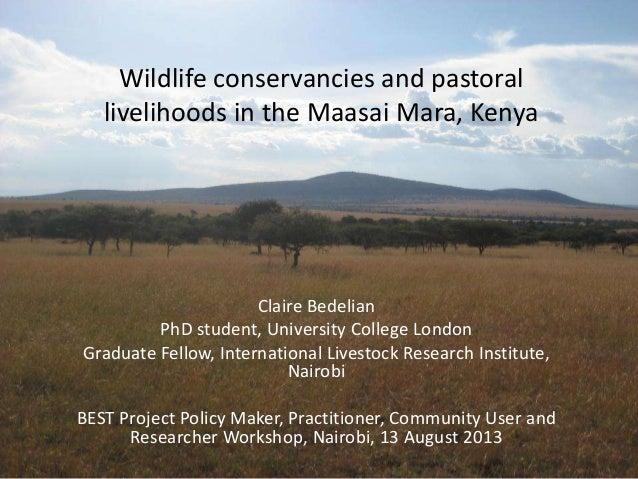 Wildlife conservancies and pastoral livelihoods in the Maasai Mara, Kenya Claire Bedelian PhD student, University College ...