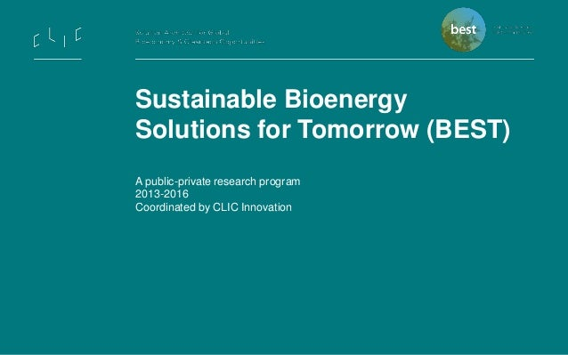 Sustainable Bioenergy Solutions for Tomorrow (BEST) A public-private research program 2013-2016 Coordinated by CLIC Innova...