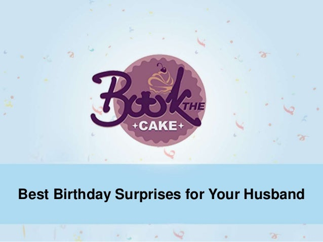 Make Your Husbands Birthday Remarkable By Best Surprises