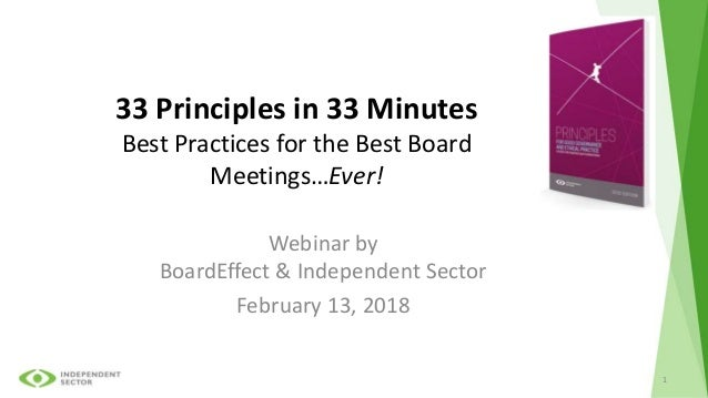 33 Principles in 33 Minutes Best Practices for the Best Board Meetings…Ever! Webinar by BoardEffect & Independent Sector F...