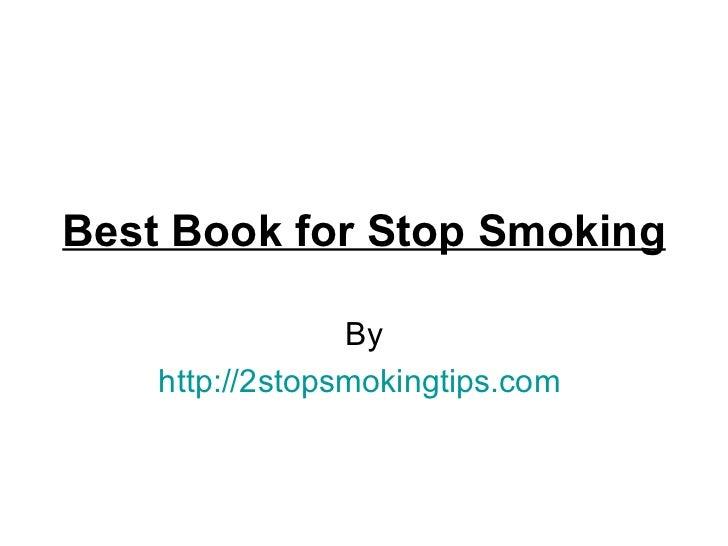 Best Book for Stop Smoking                 By    http://2stopsmokingtips.com