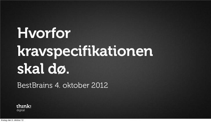 Hvorfor                 kravspecifikationen                 skal dø.                 BestBrains 4. oktober 2012tirsdag den...