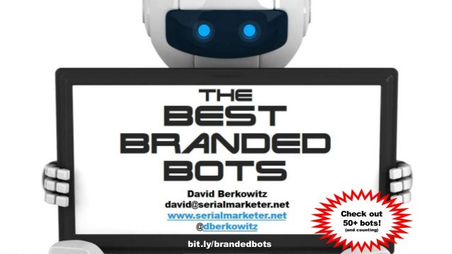 the Best Branded Bots 1 David Berkowitz david@serialmarketer.net www.serialmarketer.net @dberkowitz #brandedbots Check out...