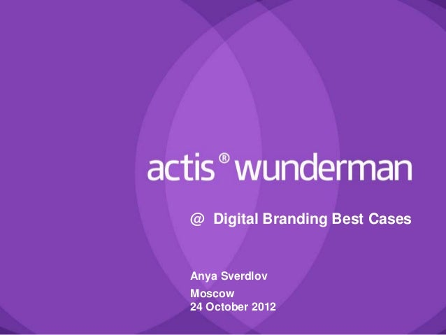 @ Digital Branding Best CasesAnya SverdlovMoscow24 October 2012
