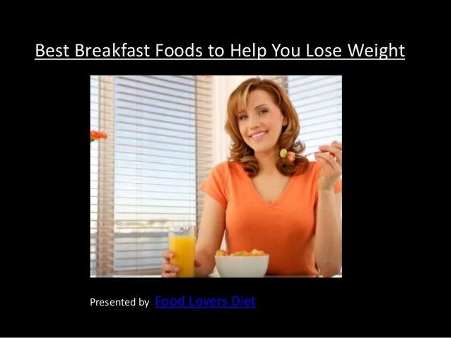 Best Breakfast Foods to Help You Lose WeightPresented by Food Lovers Diet