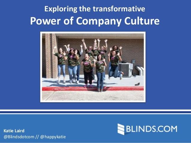 Exploring the transformative           Power of Company CultureKatie Laird@Blindsdotcom // @happykatie
