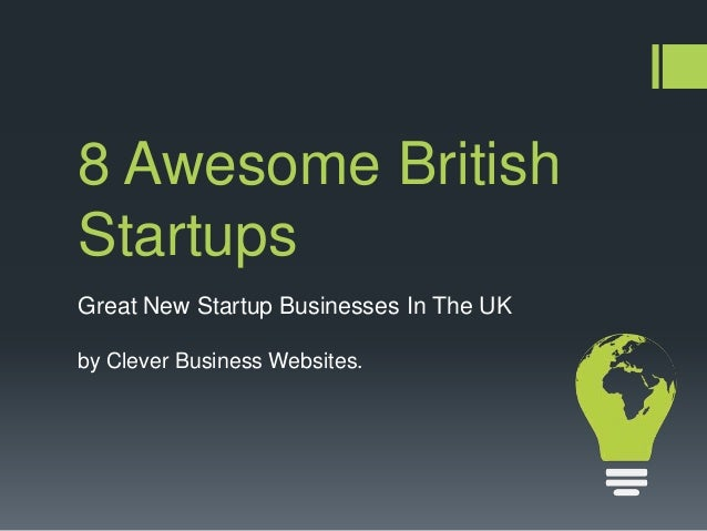 8 Awesome British Startups by Clever Business Websites. Great New Startup Businesses In The UK