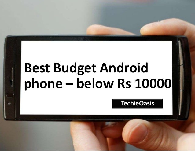 Best Budget Android phone – below Rs 10000 TechieOasis