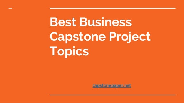Best Business Capstone Project Topics capstonepaper.net