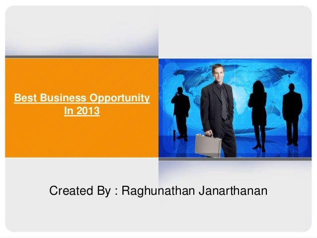 Best Business Opportunity In 2013  Created By : Raghunathan Janarthanan