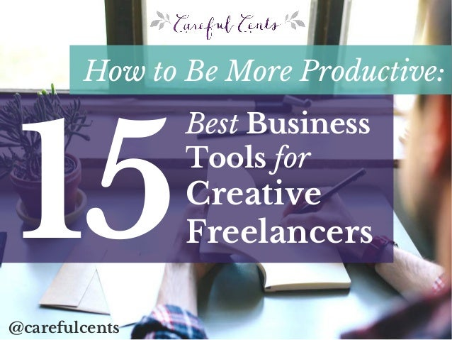 How to Be More Productive: 15 @carefulcents Best Business Tools for Creative Freelancers
