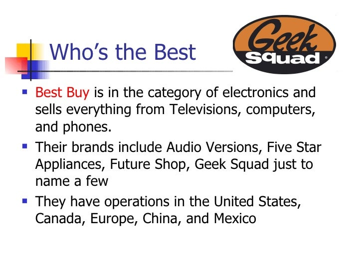 Who's the Best <ul><li>Best Buy  is in the category of electronics and sells everything from Televisions, computers, and p...