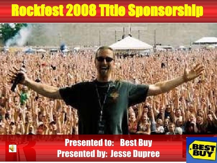 Rockfest 2008 Title Sponsorship   Presented to:  Best Buy Presented by:  Jesse Dupree