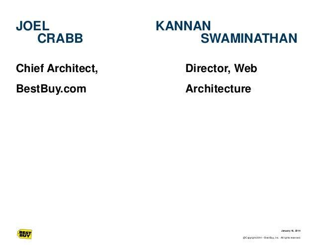 JOEL CRABB  KANNAN SWAMINATHAN  Chief Architect,  Director, Web  BestBuy.com  Architecture  January 16, 2014 @Copyright 20...