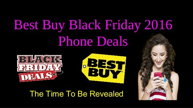 best buy black friday 2016 phone deals the time to be revealed. Black Bedroom Furniture Sets. Home Design Ideas